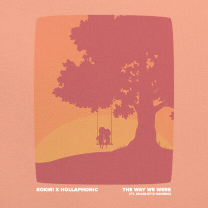 Kokiri x Hollaphonic – The Way We Were (feat. Charlotte Haining)